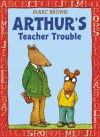 Arthur's Teacher Trouble - Marc Brown