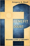 Benefit of the Doubt: Breaking The Idol Of Certainty - Gregory A. Boyd