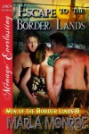 Escape to the Border Lands [Men of the Border Lands 8] (Siren Publishing Menage Everlasting) - Marla Monroe
