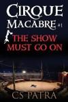 Cirque Macabre #1: The Show Must Go on - C.S. Patra