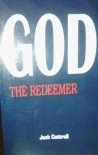God: The Redeemer (What the Bible Says Series) - Jack W. Cottrell
