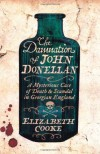 The Damnation Of John Donellan: A Mysterious Case Of Death And Scandal In Georgian England - Elizabeth Cooke