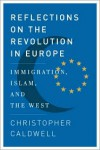 Reflections on the Revolution In Europe: Immigration, Islam, and the West - Christopher Caldwell