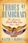 Throes of Democracy: The American Civil War Era, 1829-1877 - Walter A. McDougall