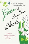 Green Is the New Black: How to Change the World with Style - Tamsin Blanchard