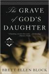 The Grave of God's Daughter: A Novel - Brett Ellen Block