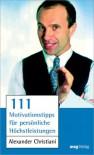 111 Motivationstipps für persönliche Höchstleistung. - Alexander Christiani