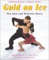 Gold On Ice: The Sale And Pelletier Story - Beverley Smith