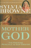 Mother God: The Feminine Principle to Our Creator - Sylvia Browne