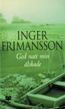 God natt min älskade - Inger Frimansson