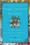 Frugal Luxuries by the Seasons: Celebrate the Holidays with Elegance and Simplicity - On Any Income - Tracey McBride
