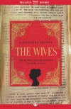 The Wives: The Women Behind Russia's Literary Giants - Alexandra Popoff
