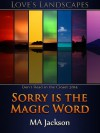 Sorry is the Magic Word - MA Jackson