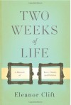 Two Weeks of Life: A Memoir of Love, Death, and Politics - Eleanor Clift