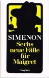 Sechs neue Fälle für Maigret. Erzählungen. - Georges Simenon