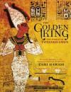 The Golden King: The World of Tutankhamun - Zahi Hawass