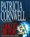 Food to Die For: Secrets from Kay Scarpetta's Kitchen - Patricia Cornwell, Marlene Brown
