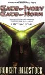 Gate Of Ivory, Gate Of Horn (Mythago 6) - Robert Holdstock