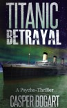 Titanic Betrayal - Caspar Bogart