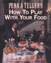 Penn and Teller's How to Play with Your Food - Penn Jillette, Teller