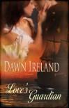 Love's Guardian - Dawn Ireland