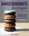 Baked Doughnuts For Everyone: From Sweet to Savory to Everything in Between, 101 Delicious Recipes, All Gluten-Free - Ashley McLaughlin