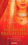 Die indische Prinzessin: Die faszinierende Lebensgeschichte der Anita Delgado - Javier Moro