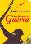 Uma História da Guerra - John Keegan
