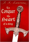 To Conquer the Heart of a King - J.S. Laurenz