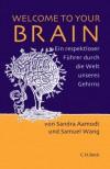 Welcome to your brain : ein respektloser Führer durch die Welt des Gehirns - Sandra Aamodt, Samuel Wang, Lisa Haney, Norbert Juraschitz