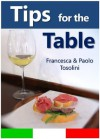 Tips for the Table: All You Need to Know When Dining Out in Italy - Paolo Tosolini, Francesca Tosolini