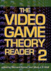 The Video Game Theory Reader 2 - Mark J.P. Wolf, Bernard Perron