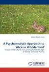 A Psychoanalytic Approach to 'Alice in Wonderland': Analysis of Carroll's life story and book under the light of identity formation theories - Zerrin Polvan Tunca