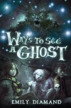 Ways to See a Ghost - Emily Diamand