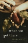 When We Get There - Shauna Seliy
