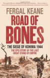 Road Of Bones: The Siege Of Kohima 1944   The Epic Story Of The Last Great Stand Of Empire - Fergal Keane