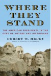 Where They Stand: The American Presidents in the Eyes of Voters and Historians - Robert W. Merry