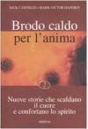 Brodo Caldo Per La̓nima: Storie Che Scaldano Il Cuore E Confortano Lo Spirito - Mark V. Hansen, Jack Canfield