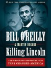 Killing Lincoln: The Shocking Assassination That Changed America Forever (Audio) - Martin Dugard, Bill O'Reilly