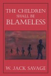 The Children Shall Be Blameless - W. Jack Savage