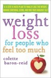 Weight Loss for People Who Feel Too Much: A 4-Step, 8-Week Plan to Finally Lose the Weight, Manage Emotional Eating, and Find Your Fabulous Self - Colette Baron-Reid