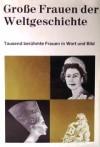 Große Frauen der Weltgeschichte: Tausend Biographien in Wort und Bild -  Various