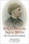 Sexual Outlaw, Erotic Mystic: The Essential Ida Craddock - Vere Chappell, Mary K. Greer