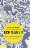 Echtleben: Warum es heute so kompliziert ist, eine Haltung zu haben - Katja Kullmann