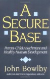 A Secure Base: Parent-Child Attachment and Healthy Human Development - John Bowlby