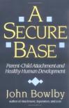 A Secure Base: Parent-Child Attachment and Healthy Human Development - John Bowlby