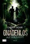 Gnadenlos: Auf der Flucht - Cherry Adair
