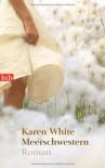 Meerschwestern Roman - Karen White, Lisa Jannach