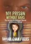 My Prison Without Bars: The Journey of a Damaged Woman to Someplace Normal - Taylor Evan Fulks