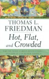 Hot, Flat, and Crowded: Why We Need a Green Revolution--and How It Can Renew America - Thomas L. Friedman